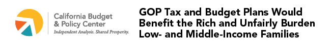 GOP Tax and Budget Plans Would Benefit the Rich and Unfairly Burden Low- and Middle-Income Families