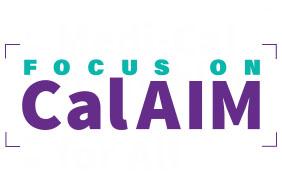 Focus on CalAIM